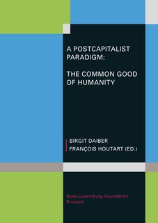 A Post-Capitalist Paradigm : The Common Good of Humanity
