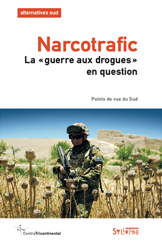 Narcotrafic :<br /> la « guerre aux drogues » en question